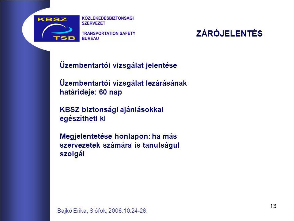13 Bajkó Erika, Siófok, 2006.10.24-26. ZÁRÓJELENTÉS Üzembentartói vizsgálat jelentése Üzembentartói vizsgálat lezárásának határideje: 60 nap KBSZ bizt