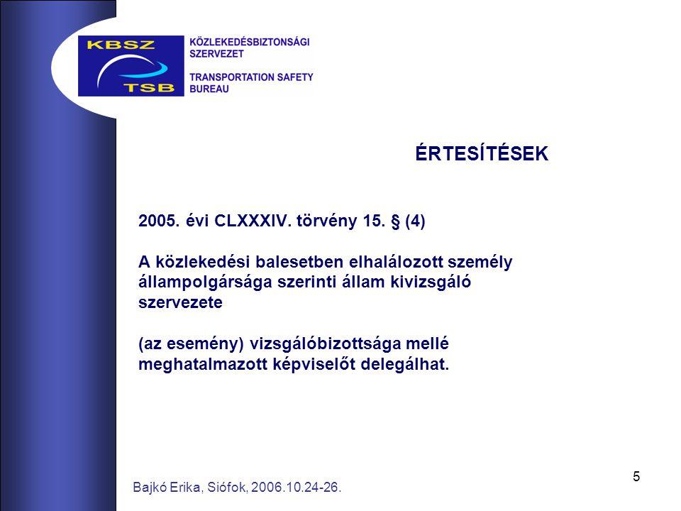 5 Bajkó Erika, Siófok, 2006.10.24-26. ÉRTESÍTÉSEK 2005. évi CLXXXIV. törvény 15. § (4) A közlekedési balesetben elhalálozott személy állampolgársága s