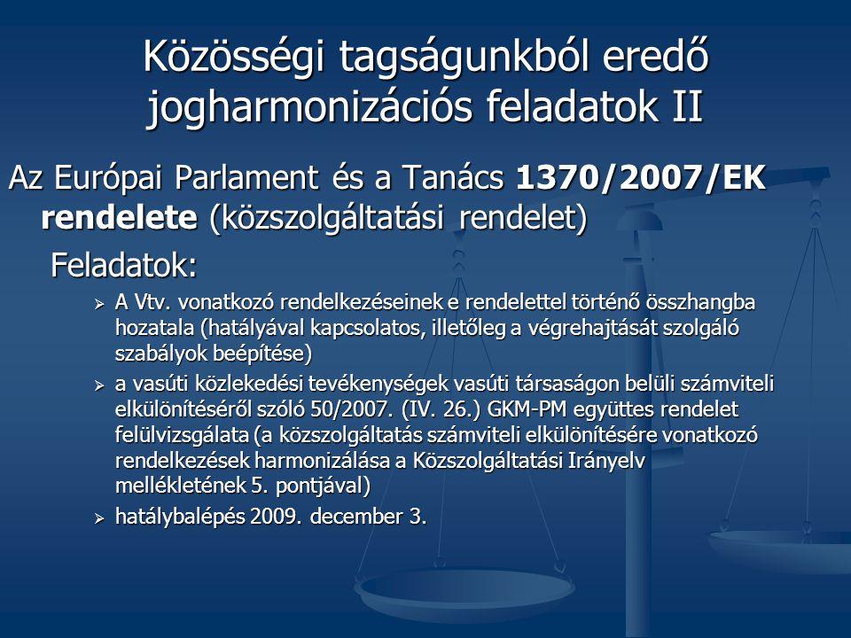 Közösségi tagságunkból eredő jogharmonizációs feladatok II Az Európai Parlament és a Tanács 1370/2007/EK rendelete (közszolgáltatási rendelet) Feladatok: Feladatok:  A Vtv.