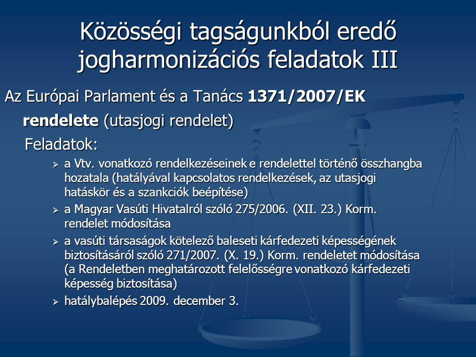 Közösségi tagságunkból eredő jogharmonizációs feladatok III Az Európai Parlament és a Tanács 1371/2007/EK rendelete (utasjogi rendelet) Feladatok: Feladatok:  a Vtv.