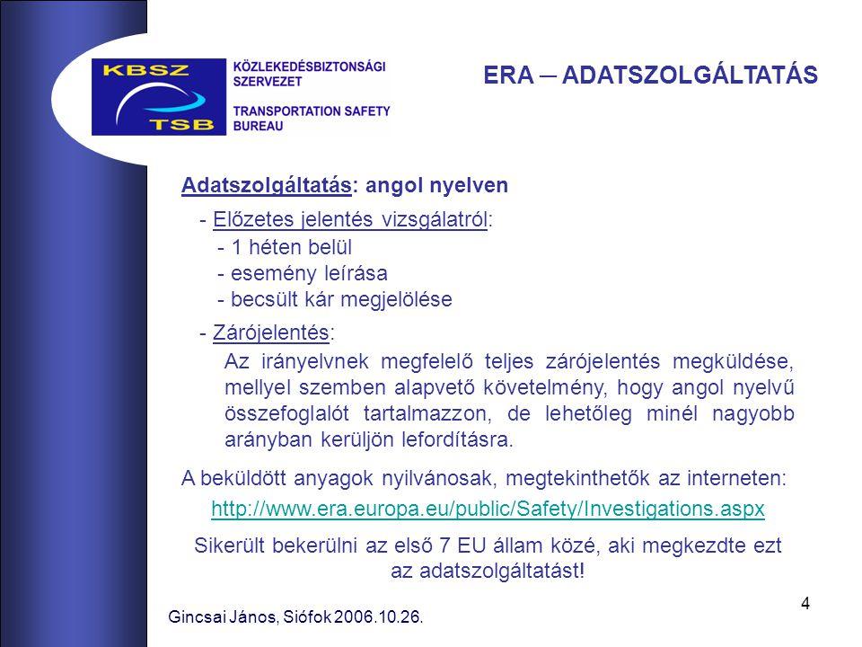 4 Adatszolgáltatás: angol nyelven - Előzetes jelentés vizsgálatról: - 1 héten belül - esemény leírása - becsült kár megjelölése - Zárójelentés: Az irányelvnek megfelelő teljes zárójelentés megküldése, mellyel szemben alapvető követelmény, hogy angol nyelvű összefoglalót tartalmazzon, de lehetőleg minél nagyobb arányban kerüljön lefordításra.