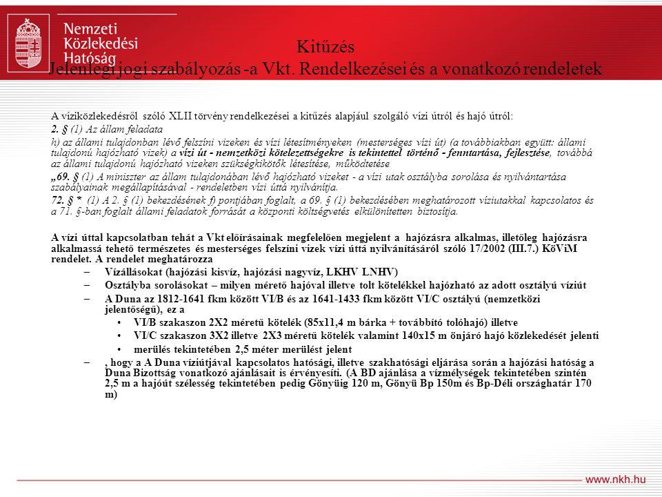 Kitűzés Jelenlegi jogi szabályozás -a Vkt. Rendelkezései és a vonatkozó rendeletek A víziközlekedésről szóló XLII törvény rendelkezései a kitűzés alap