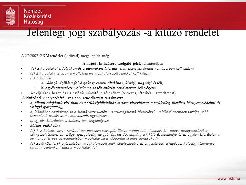 Jelenlegi jogi szabályozás -a kitűző rendelet A 27/2002 GKM rendelet (kitűzési) megállapítja még A hajóút kitűzésére szolgáló jelek tekintetében (1) A