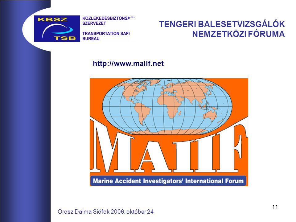 11 Orosz Dalma Siófok 2006. október 24 TENGERI BALESETVIZSGÁLÓK NEMZETKÖZI FÓRUMA http://www.maiif.net