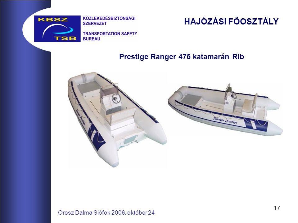 17 Orosz Dalma Siófok 2006. október 24 Prestige Ranger 475 katamarán Rib HAJÓZÁSI FŐOSZTÁLY
