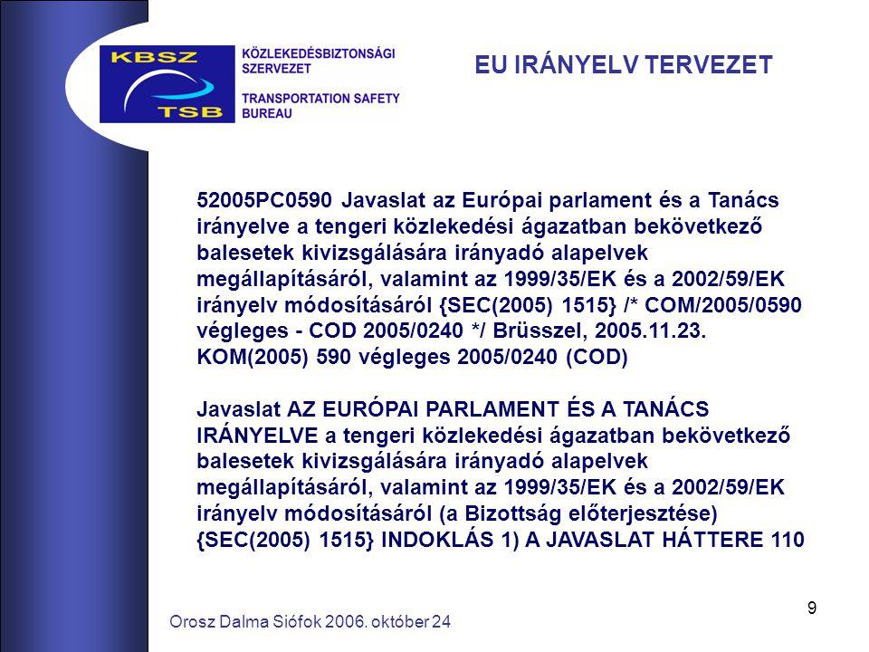 9 52005PC0590 Javaslat az Európai parlament és a Tanács irányelve a tengeri közlekedési ágazatban bekövetkező balesetek kivizsgálására irányadó alapel