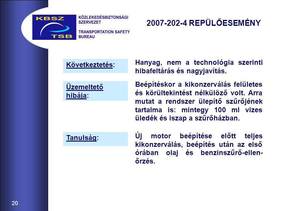 20 2007-202-4 REPÜLŐESEMÉNY Hanyag, nem a technológia szerinti hibafeltárás és nagyjavítás. Beépítéskor a kikonzerválás felületes és körültekintést né