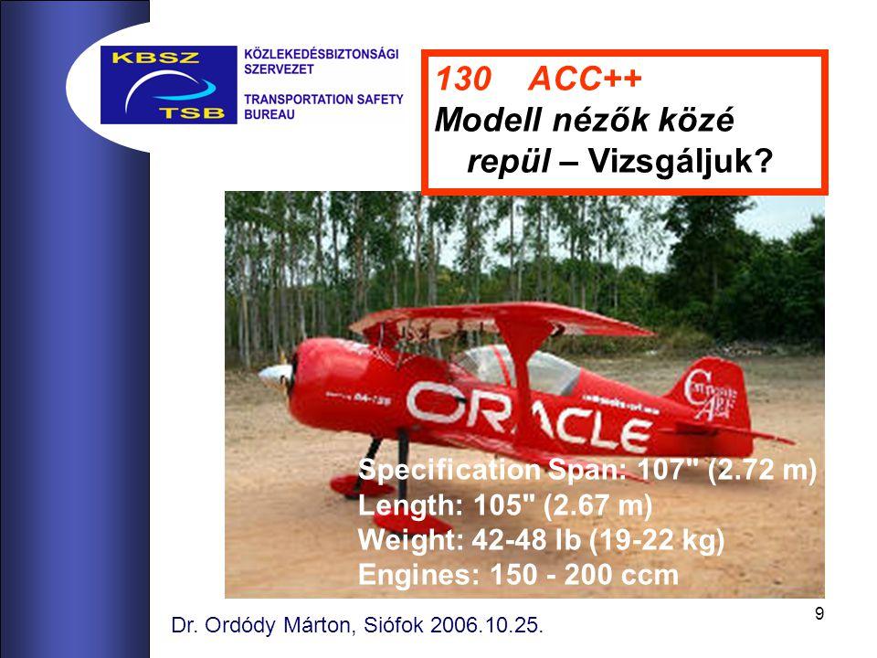 9 Dr.Ordódy Márton, Siófok 2006.10.25. 130 ACC++ Modell nézők közé repül – Vizsgáljuk.