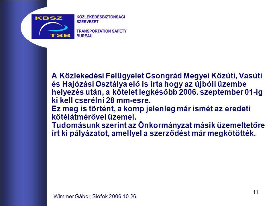 11 Wimmer Gábor, Siófok 2006.10.26. A Közlekedési Felügyelet Csongrád Megyei Közúti, Vasúti és Hajózási Osztálya elő is írta hogy az újbóli üzembe hel