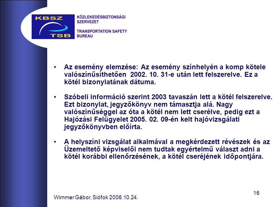 16 Wimmer Gábor, Siófok 2006.10.24. Az esemény elemzése: Az esemény színhelyén a komp kötele valószínűsíthetően 2002. 10. 31-e után lett felszerelve.
