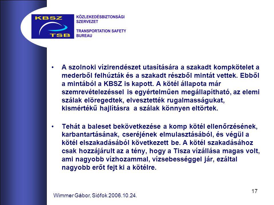 17 Wimmer Gábor, Siófok 2006.10.24. A szolnoki vízirendészet utasítására a szakadt kompkötelet a mederből felhúzták és a szakadt részből mintát vettek