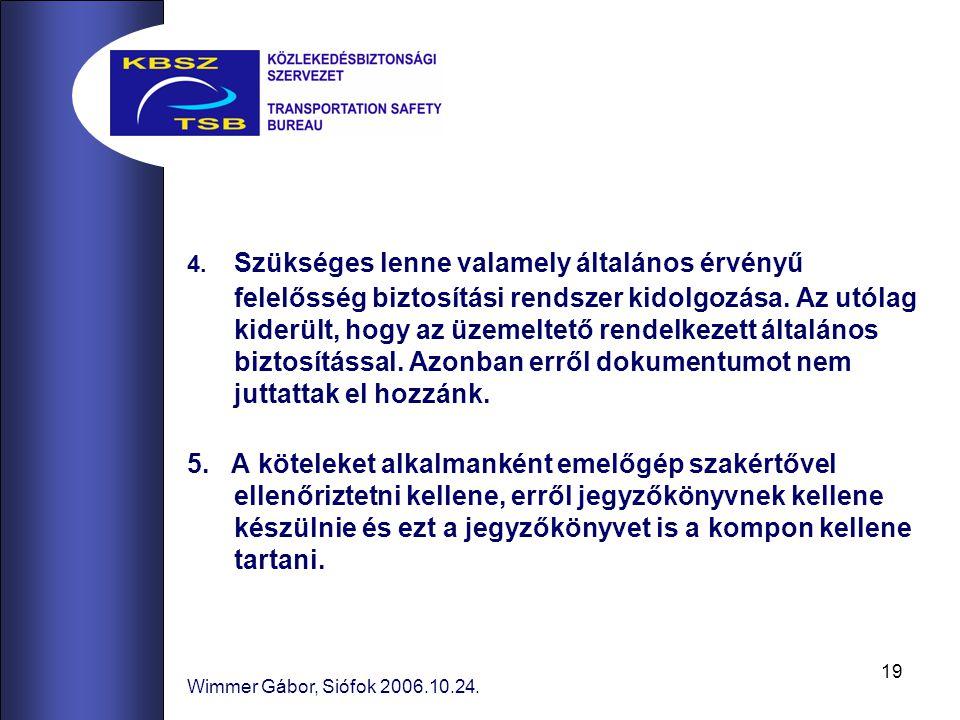 19 Wimmer Gábor, Siófok 2006.10.24. 4. Szükséges lenne valamely általános érvényű felelősség biztosítási rendszer kidolgozása. Az utólag kiderült, hog