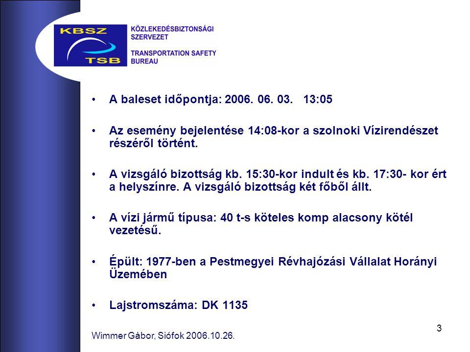 3 Wimmer Gábor, Siófok 2006.10.26. A baleset időpontja: 2006. 06. 03. 13:05 Az esemény bejelentése 14:08-kor a szolnoki Vízirendészet részéről történt