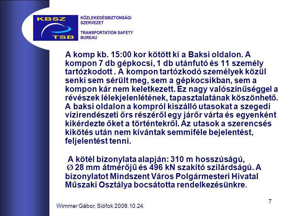 7 Wimmer Gábor, Siófok 2006.10.24. A komp kb. 15:00 kor kötött ki a Baksi oldalon. A kompon 7 db gépkocsi, 1 db utánfutó és 11 személy tartózkodott. A