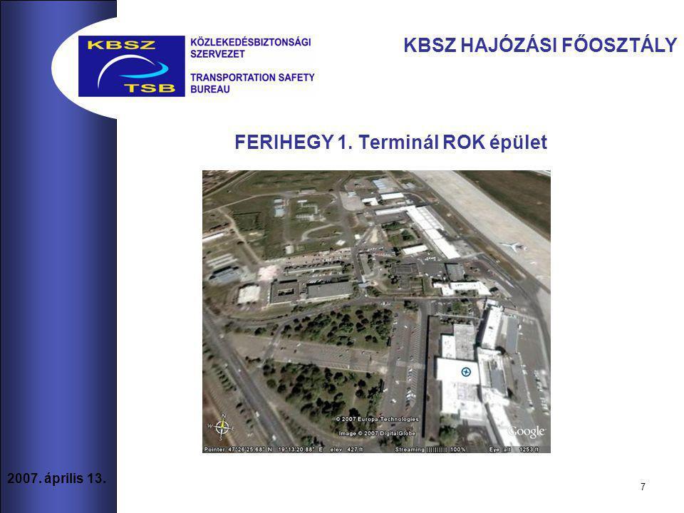 7 2007. április 13. FERIHEGY 1. Terminál ROK épület KBSZ HAJÓZÁSI FŐOSZTÁLY