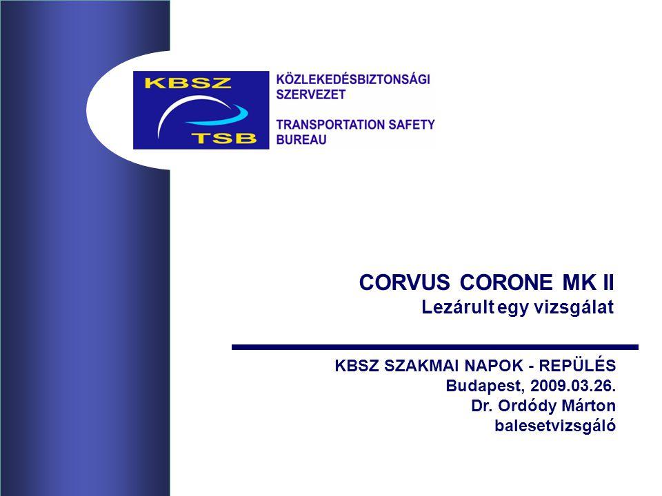 22 Biztonsági ajánlás: A Vb javasolja az NKH LI-nak, hogy a CORVUS MK II típusú repülőgépekkel végzett repülések kapcsán hozott tiltó határozatát csak akkor oldja fel, ha a … gyártás teljes keresztmetszetében történő felülvizsgálata és értékelése – megfelelő szakértők bevonásával – pozitív eredménnyel zárul.