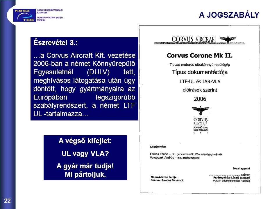 22 Észrevétel 3.: …a Corvus Aircraft Kft. vezetése 2006-ban a német Könnyűrepülő Egyesületnél (DULV) tett, meghívásos látogatása után úgy döntött, hog