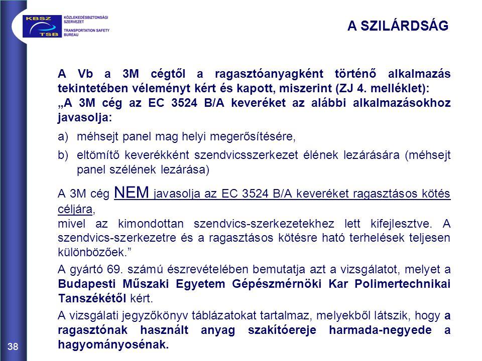 """38 A Vb a 3M cégtől a ragasztóanyagként történő alkalmazás tekintetében véleményt kért és kapott, miszerint (ZJ 4. melléklet): """"A 3M cég az EC 3524 B/"""