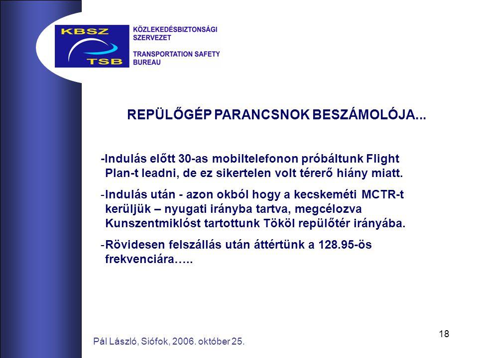 18 Pál László, Siófok, 2006. október 25. REPÜLŐGÉP PARANCSNOK BESZÁMOLÓJA...