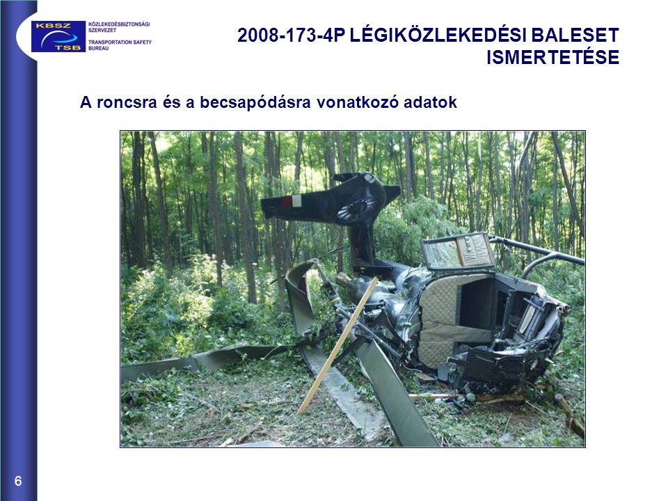 A roncsra és a becsapódásra vonatkozó adatok 2008-173-4P LÉGIKÖZLEKEDÉSI BALESET ISMERTETÉSE 6