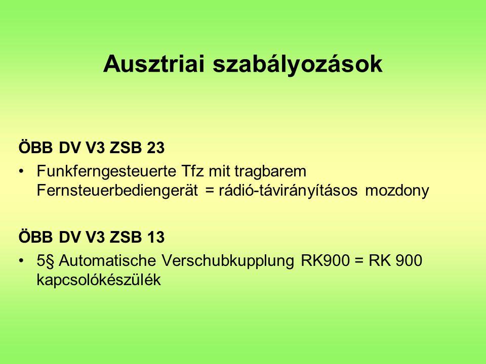 Ausztriai szabályozások ÖBB DV V3 ZSB 23 Funkferngesteuerte Tfz mit tragbarem Fernsteuerbediengerät = rádió-távirányításos mozdony ÖBB DV V3 ZSB 13 5§ Automatische Verschubkupplung RK900 = RK 900 kapcsolókészülék
