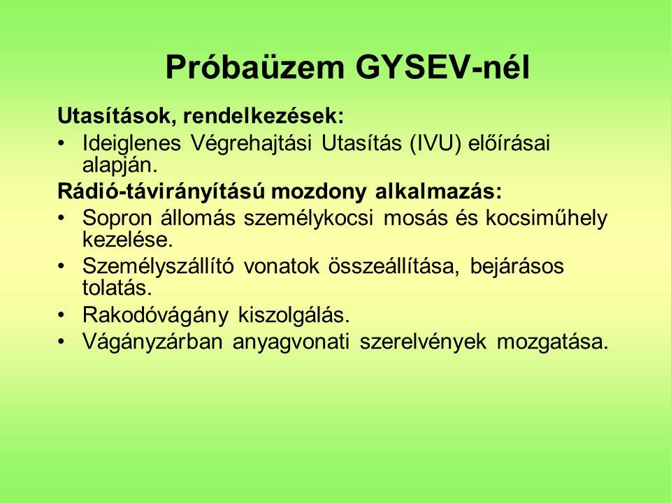 Próbaüzem GYSEV-nél Utasítások, rendelkezések: Ideiglenes Végrehajtási Utasítás (IVU) előírásai alapján.