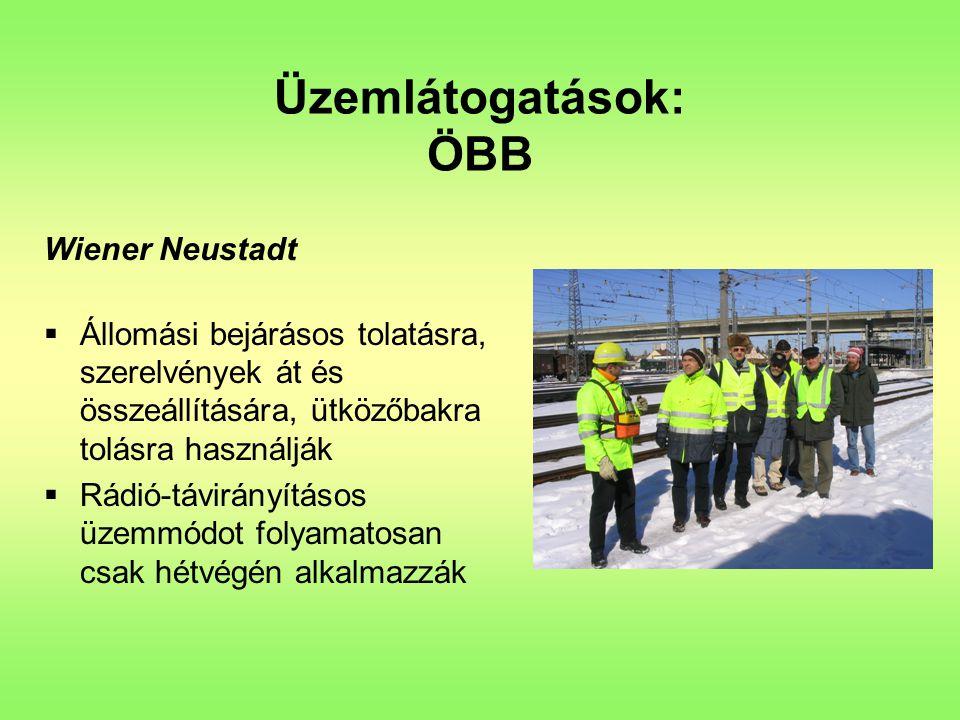 Üzemlátogatások: ÖBB Wiener Neustadt  Állomási bejárásos tolatásra, szerelvények át és összeállítására, ütközőbakra tolásra használják  Rádió-távirá