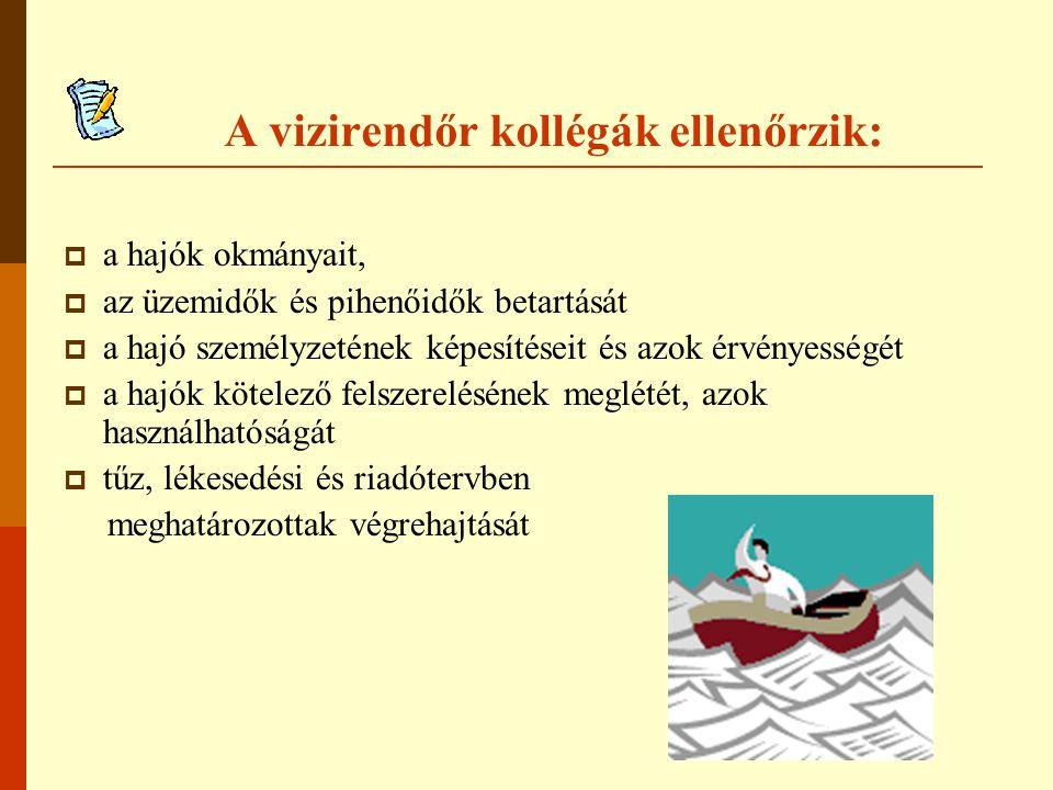 A vizirendőr kollégák ellenőrzik:  a hajók okmányait,  az üzemidők és pihenőidők betartását  a hajó személyzetének képesítéseit és azok érvényességét  a hajók kötelező felszerelésének meglétét, azok használhatóságát  tűz, lékesedési és riadótervben meghatározottak végrehajtását