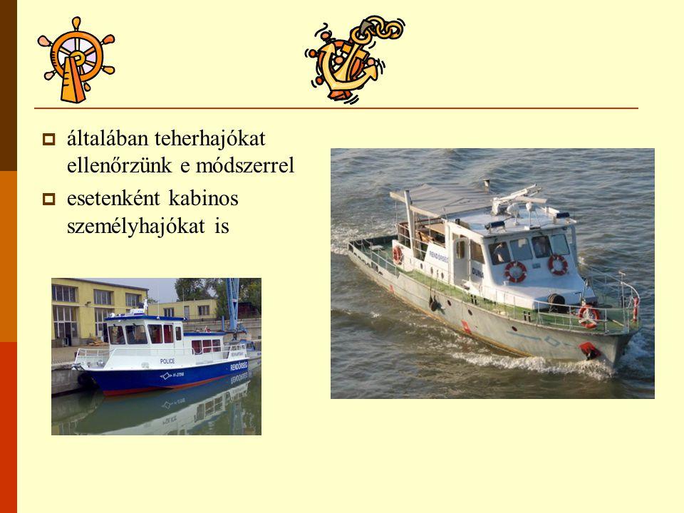  általában teherhajókat ellenőrzünk e módszerrel  esetenként kabinos személyhajókat is