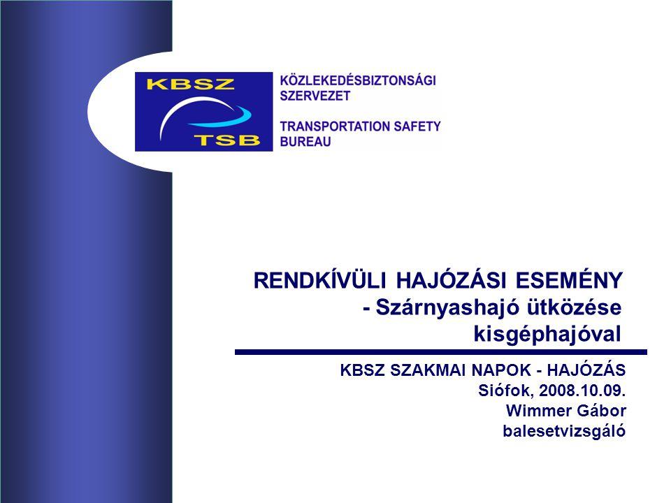 RENDKÍVÜLI HAJÓZÁSI ESEMÉNY - Szárnyashajó ütközése kisgéphajóval KBSZ SZAKMAI NAPOK - HAJÓZÁS Siófok, 2008.10.09. Wimmer Gábor balesetvizsgáló