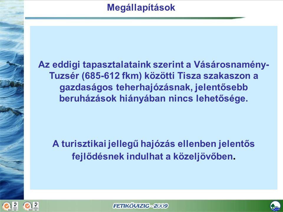 Megállapítások Az eddigi tapasztalataink szerint a Vásárosnamény- Tuzsér (685-612 fkm) közötti Tisza szakaszon a gazdaságos teherhajózásnak, jelentősebb beruházások hiányában nincs lehetősége.