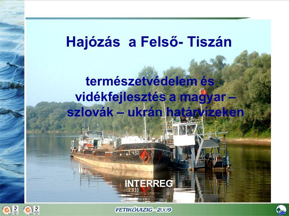 Hajózás a Felső- Tiszán természetvédelem és vidékfejlesztés a magyar – szlovák – ukrán határvízeken INTERREG