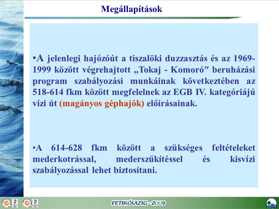 """A jelenlegi hajózóút a tiszalöki duzzasztás és az 1969- 1999 között végrehajtott """"Tokaj - Komoró″ beruházási program szabályozási munkáinak következtében az 518-614 fkm között megfelelnek az EGB IV."""