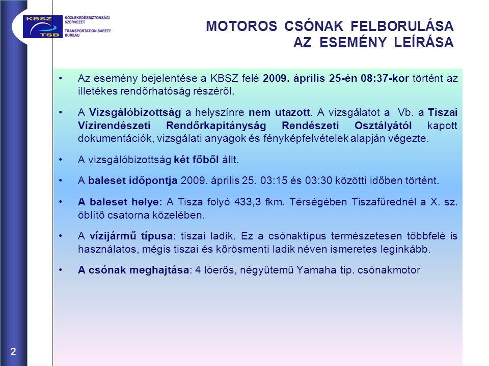 2 MOTOROS CSÓNAK FELBORULÁSA AZ ESEMÉNY LEÍRÁSA Az esemény bejelentése a KBSZ felé 2009. április 25-én 08:37-kor történt az illetékes rendőrhatóság ré