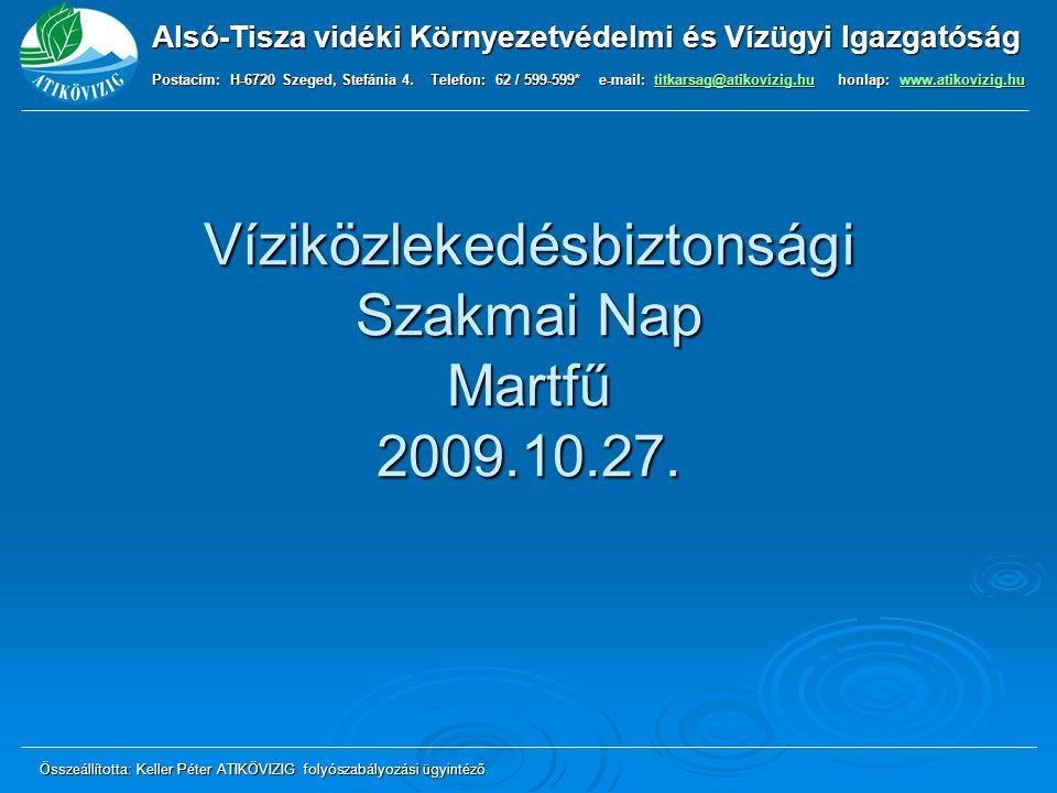 Víziközlekedésbiztonsági Szakmai Nap Martfű 2009.10.27. Alsó-Tisza vidéki Környezetvédelmi és Vízügyi Igazgatóság Postacím: H-6720 Szeged, Stefánia 4.