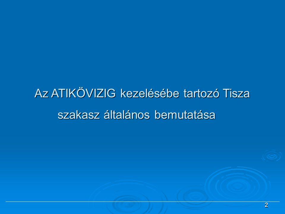 Igazgatóságunk kezelésébe a Tisza D-i országhatár- Csongrád-Bokros (159,6.-253,8 fkm = 94,2 km hosszúságú) közötti szakasza tartozik.