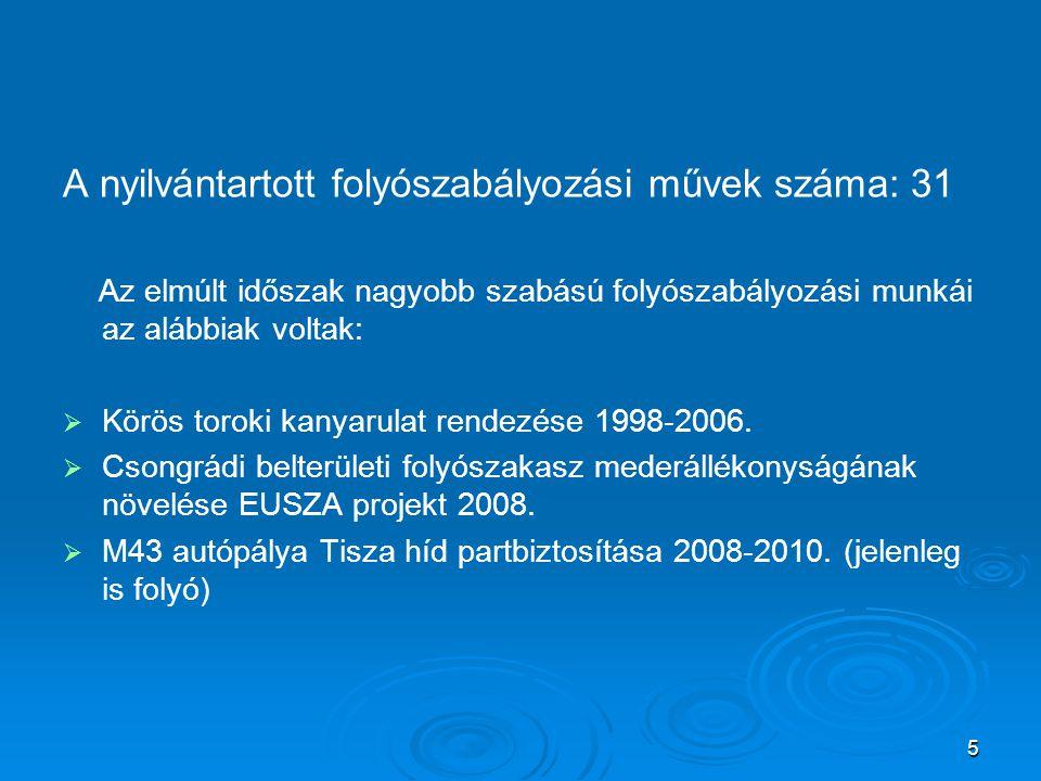 Hajóút, vízi közlekedés, víziút fenntartás, hajóút kitűzés, medertisztítás A szerb területen 1976-óta üzemelő törökbecsei duzzasztó hatására a kezelésünkbe tartozó Tisza szakasz duzzasztással befolyásolt, melynek következtében a korábban nyilvántartott gázlóink megszüntek.