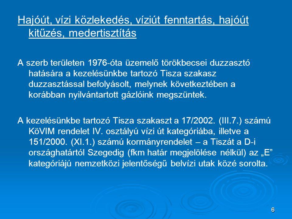 Hajóút, vízi közlekedés, víziút fenntartás, hajóút kitűzés, medertisztítás A szerb területen 1976-óta üzemelő törökbecsei duzzasztó hatására a kezelés