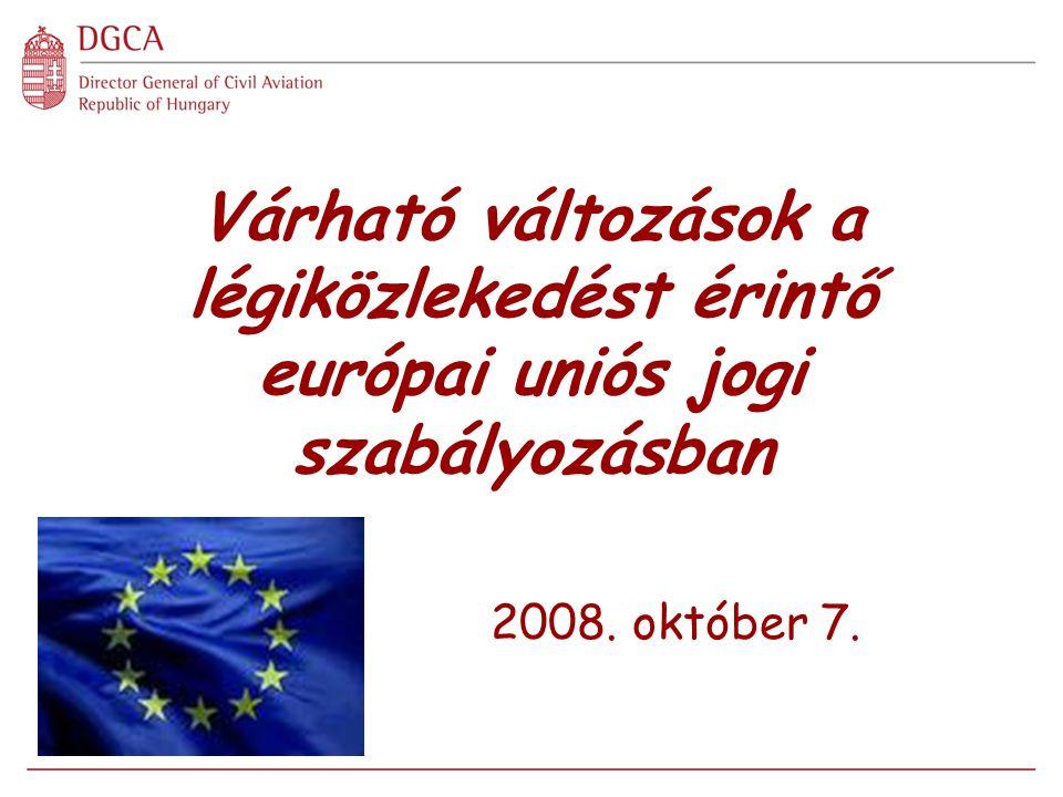 Közösségi légifuvarozók működési engedélye A harmadik légiközlekedési csomag felülvizsgálata ÚJ RENDELET megjelenés a Hivatalos Lapban: 2008.