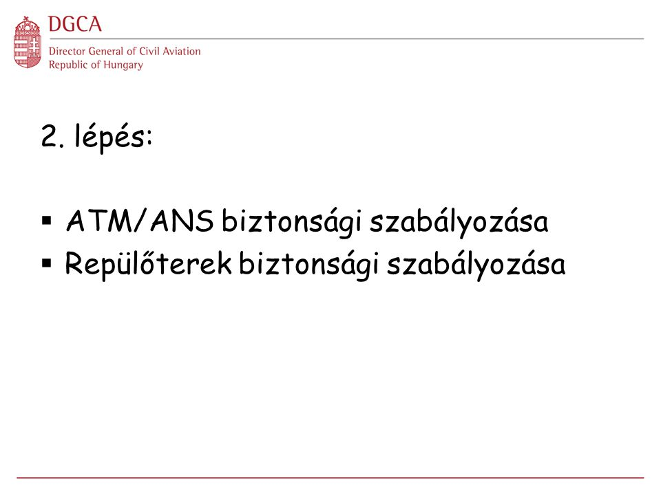 2. lépés:  ATM/ANS biztonsági szabályozása  Repülőterek biztonsági szabályozása