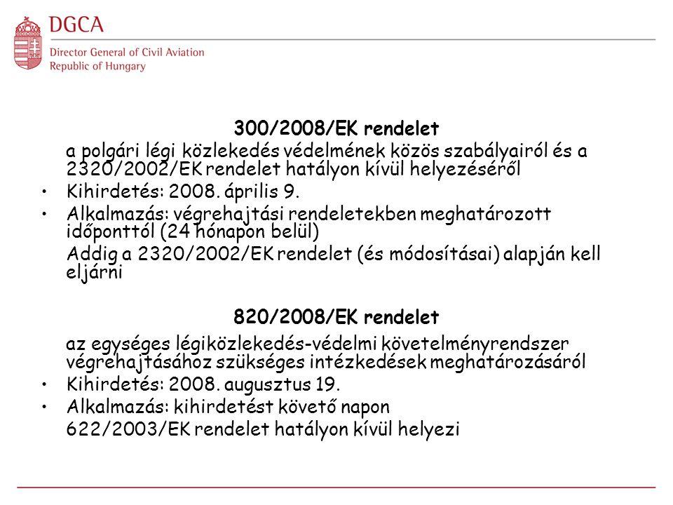 300/2008/EK rendelet a polgári légi közlekedés védelmének közös szabályairól és a 2320/2002/EK rendelet hatályon kívül helyezéséről Kihirdetés: 2008.
