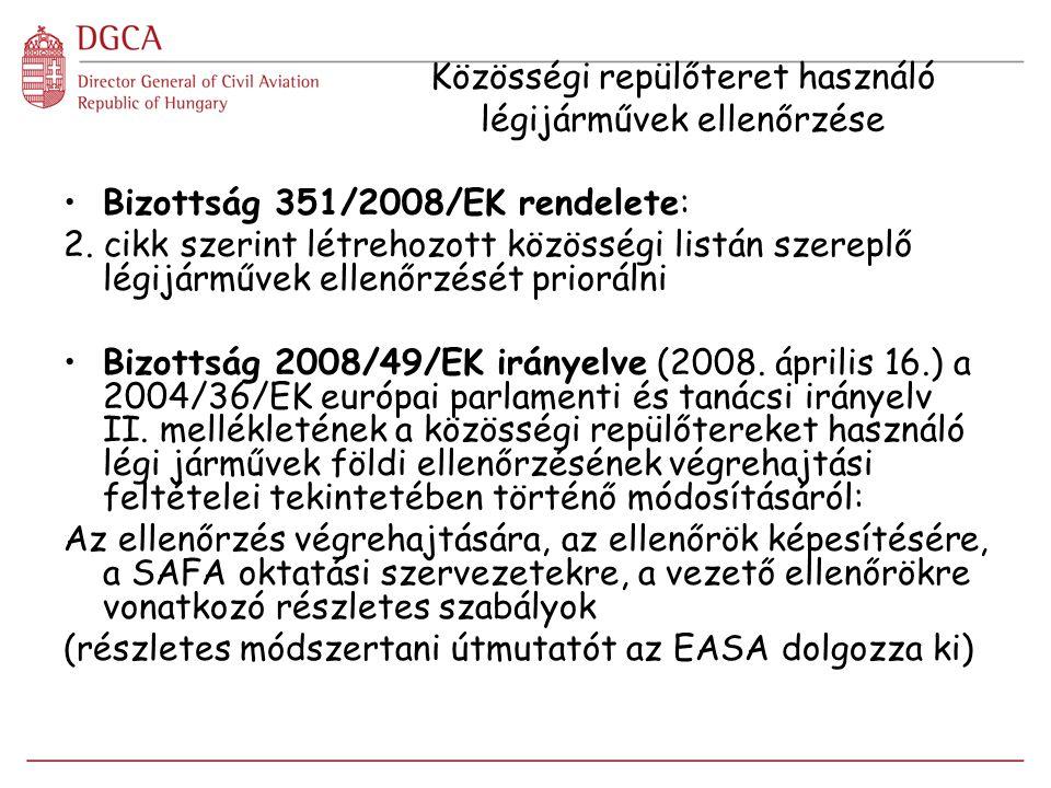 EASA hatáskörének kiterjesztése 1.lépés:  légijármű üzemben tartás  pilóták és repülésszimulációs oktatóeszközök  SAFA Alkalmazása: 216/2008/EK rendelet vonatkozó cikkei a végrehajtási rendeletekben meghatározott időponttól, de legkésőbb 2012.