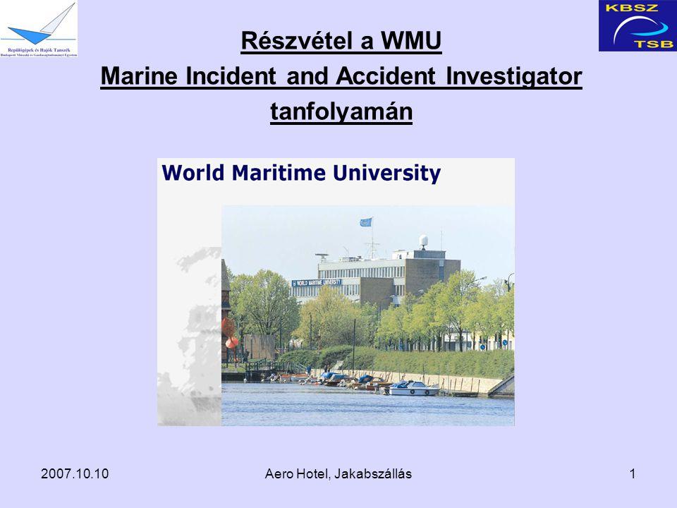 2007.10.10Aero Hotel, Jakabszállás1 Részvétel a WMU Marine Incident and Accident Investigator tanfolyamán