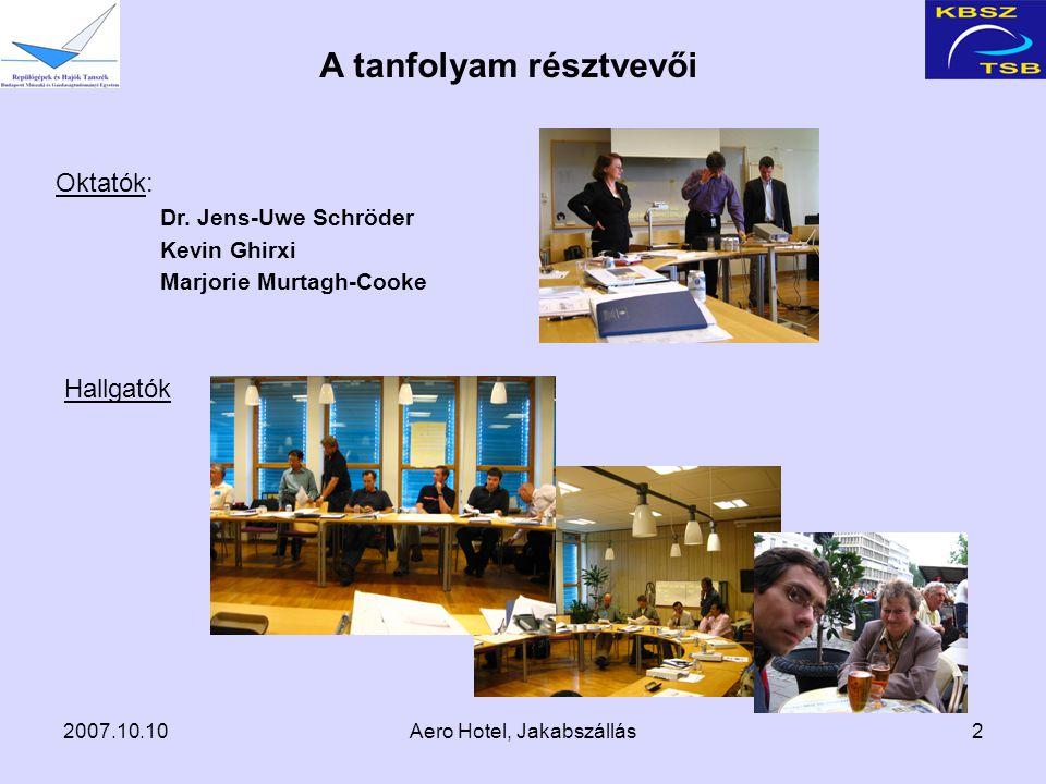2007.10.10Aero Hotel, Jakabszállás2 A tanfolyam résztvevői Oktatók: Dr.
