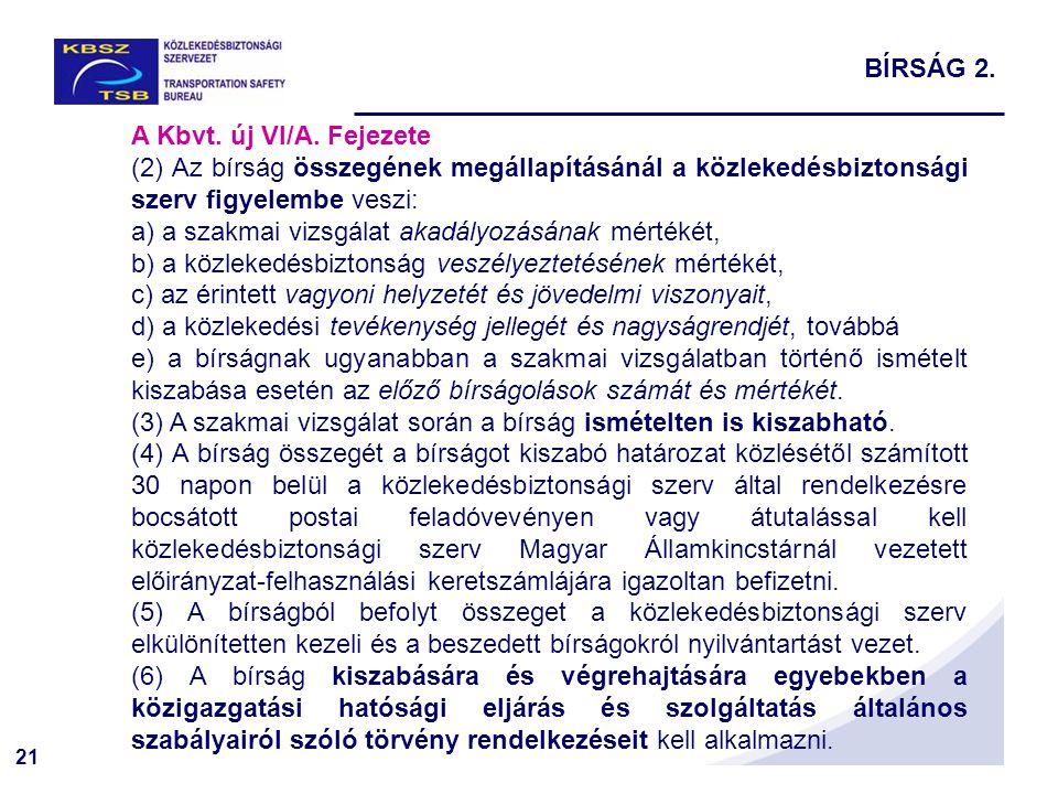 21 A Kbvt. új VI/A. Fejezete (2) Az bírság összegének megállapításánál a közlekedésbiztonsági szerv figyelembe veszi: a) a szakmai vizsgálat akadályoz