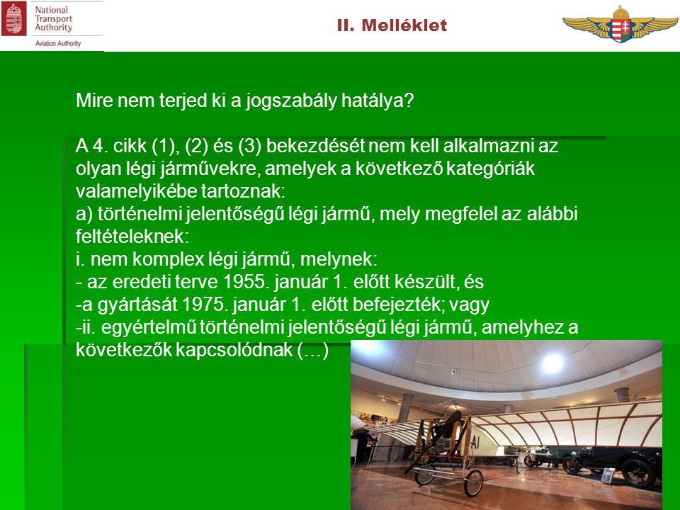 II. Melléklet Mire nem terjed ki a jogszabály hatálya? A 4. cikk (1), (2) és (3) bekezdését nem kell alkalmazni az olyan légi járművekre, amelyek a kö
