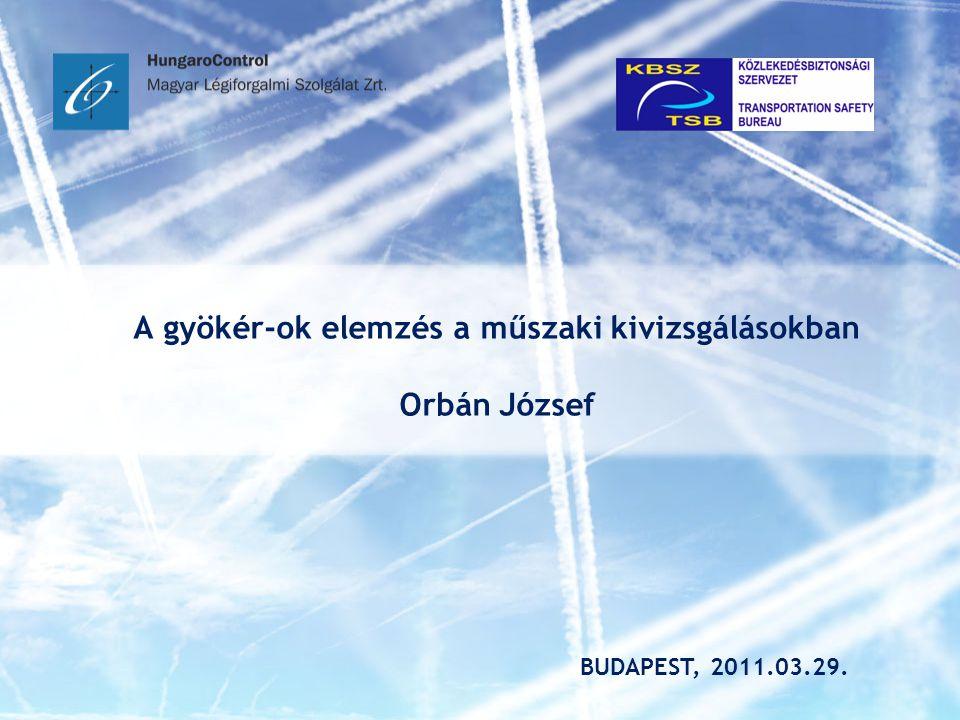 A gyökér-ok elemzés a műszaki kivizsgálásokban Orbán József BUDAPEST, 2011.03.29.