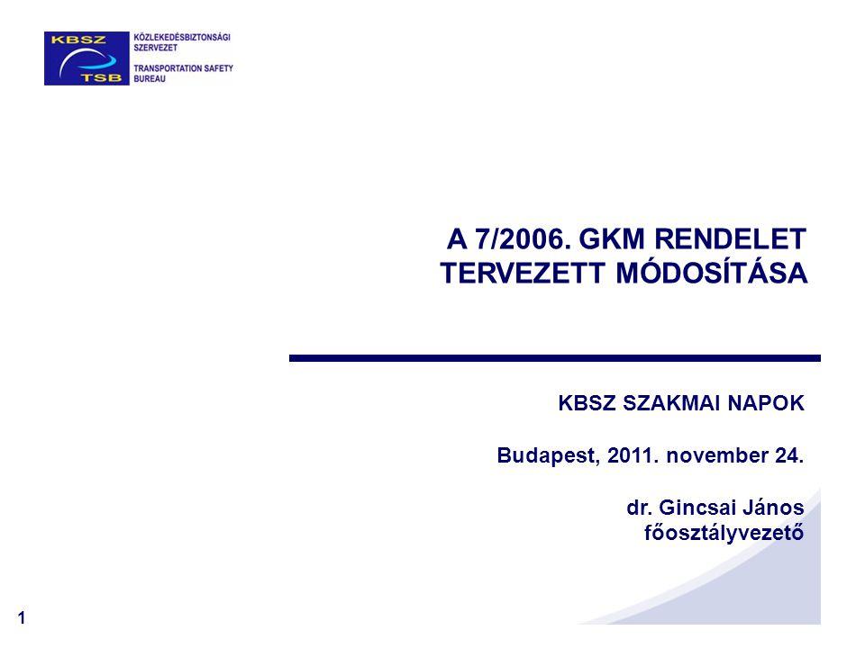 1 A 7/2006. GKM RENDELET TERVEZETT MÓDOSÍTÁSA KBSZ SZAKMAI NAPOK Budapest, 2011.