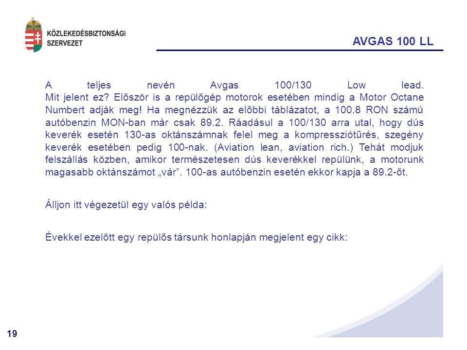 19 AVGAS 100 LL A teljes nevén Avgas 100/130 Low lead.