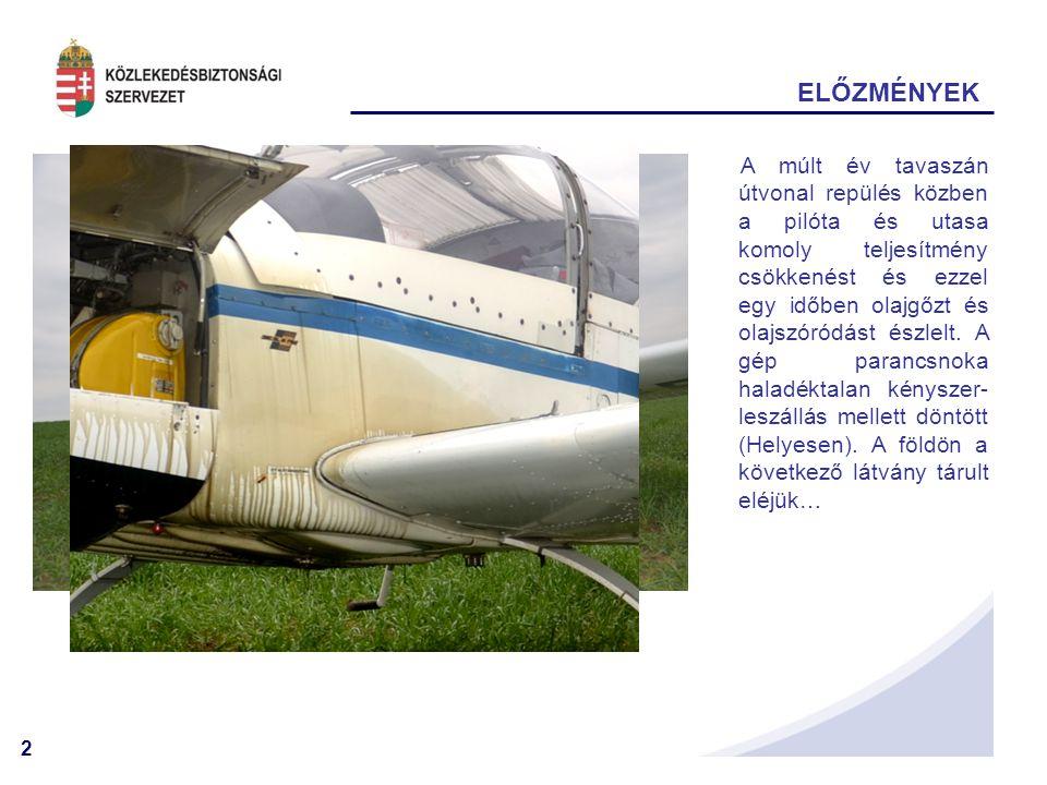 2 A múlt év tavaszán útvonal repülés közben a pilóta és utasa komoly teljesítmény csökkenést és ezzel egy időben olajgőzt és olajszóródást észlelt.
